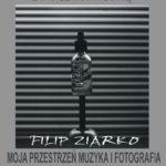 Filip Ziarko – Moja przestrzeń muzyka i fotografia.