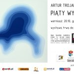 Wernisaż wystawy: Piąty wymiar, Artur Trojanowski