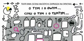 Teatr BWA (Scena Młodych) zaprasza na spektakl: O tym i o owym… czyli o tym i o tamtym…
