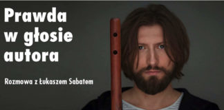Prawda w głosie autora. Rozmowa z Łukaszem Sabatem