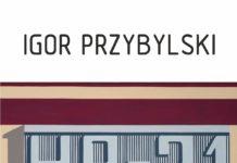 BWA Galeria Sanocka zaprasza nawernisaż Igora Przybylskiego H1-21