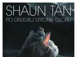 """""""Po drugiej stronie globu"""" wystawa prac Shauna Tana"""