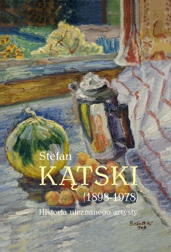 """Serdecznie zapraszamy na prezentację książki """"STEFAN KĄTSKI (1898-1978). Historia nieznanego artysty"""""""