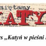 """Konkurs """"Katyń w pieśni i poezji"""""""