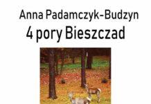 """""""4 pory Bieszczad"""" Anny Padamczyk-Budzyn"""