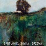 BWA Galeria Sanocka zaprasza: Bartłomiej Smyka DRZEWA