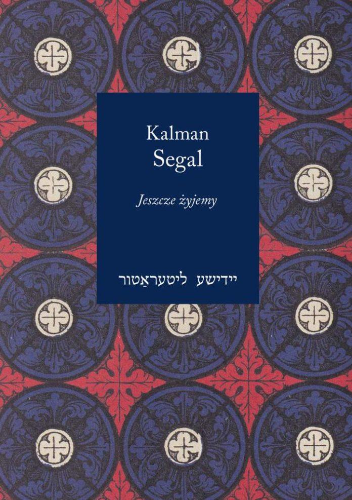 Ostatnia powieść Kalmana Segala trafia do rąk czytelników