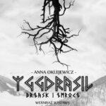 Yggdrasil - Brzask i Zmrocz - wystawa Anny Oklejewicz